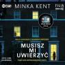 Musisz mi uwierzyć. Audiobook Minka Kent