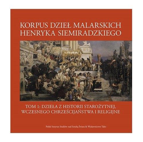 Korpus dzieł malarskich Henryka Siemiradzkiego. Opracowanie zbiorowe