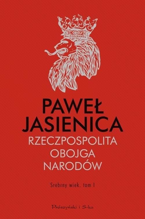 Rzeczpospolita Obojga Narodów Srebrny wiek Tom 1 (Uszkodzona okładka) Jasienica Paweł