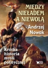 Między nieładem a niewolą Krótka historia myśli politycznej