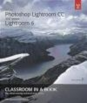 Adobe Photoshop Lightroom Cc (2015 Release) / Lightroom 6 Classroom in a Book Katrin Straub, John Evans