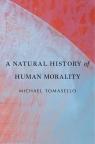Natural History of Human Morality Tomasello Michael