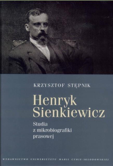 Henryk Sienkiewicz Studia z mikrobiografiki prasowej Stępnik Krzysztof