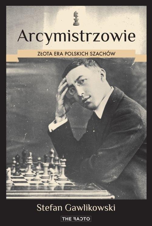 Arcymistrzowie Złota era polskich szachów Gawlikowski Stefan