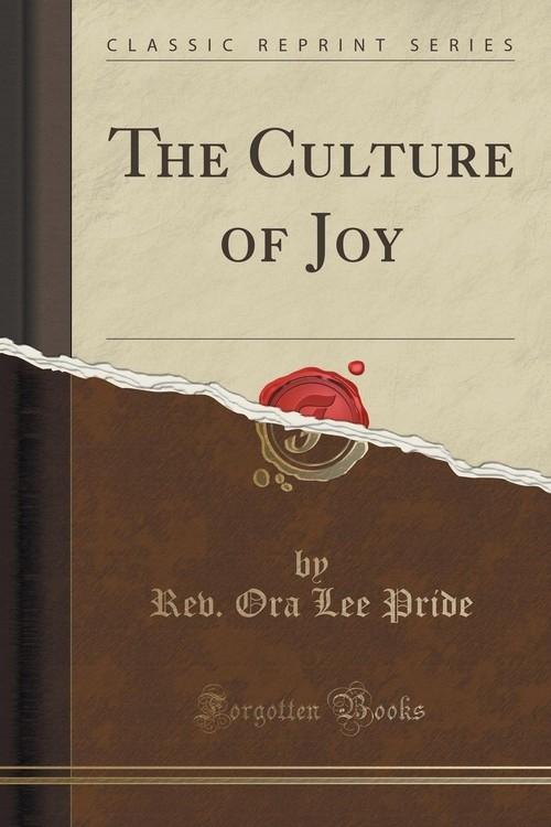 The Culture of Joy (Classic Reprint) Pride Rev. Ora Lee