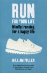 Run for Your Life Mindful running for a happy life Pullen William