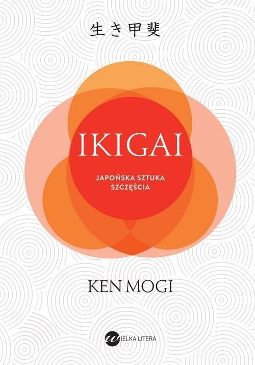 IKIGAI Japoński sposób na to, jak znaleźć sens w życiu Mogi Ken