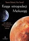 Księga retrogradacji Merkurego. Jak cykliczny chaos przekształcić w twórcze sukcesy