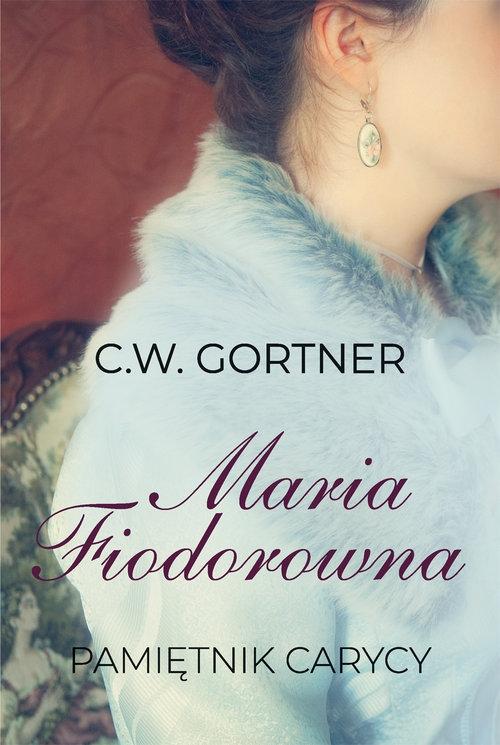 Maria Fiodorowna Pamiętnik carycy Gortner C.W.