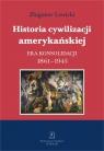 Historia cywilizacji amerykańskiej Tom 3 Era konsolidacji 1861-1945 Lewicki Zbigniew