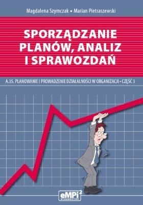 Sporządzanie planów analiz i sprawozdań A.35 Podręcznik Część 3 Szymczak Magdalena, Pietraszewski Marian