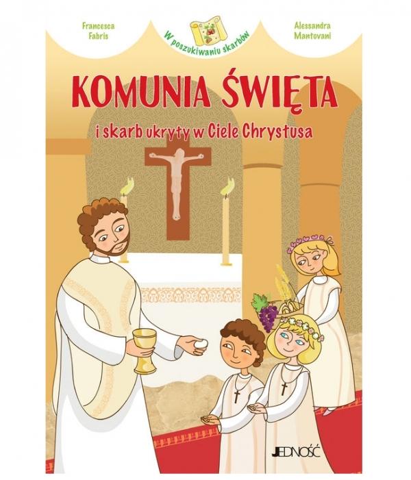 Komunia Święta i skarb ukryty w Ciele Chrystusa (seria: W poszukiwaniu skarbów) Francesca Fabris (tekst), Alessandra Mantovani (ilustracje)