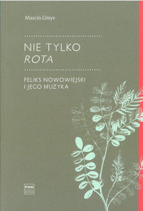 Nie tylko Rota. Feliks Nowowiejski i jego muzyka Gmys Marcin