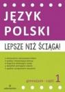 Lepsze niż ściąga Język polski Gimnazjum Część 1 Opracowanie zbiorowe