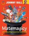 Matemagicy Jak ze wszystkiego wyczarować matematykę