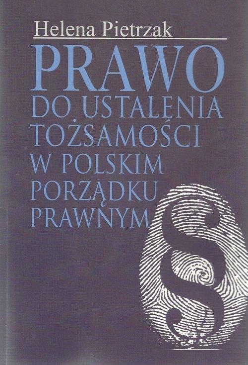 Prawo do ustalenia tożsamości w polskim porządku prawnym Pietrzak Helena