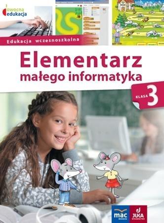 Elementarz małego informatyka SP 3 Podr. MAC Anna Stankiewicz-Chatys, Ewelina Włodarczyk
