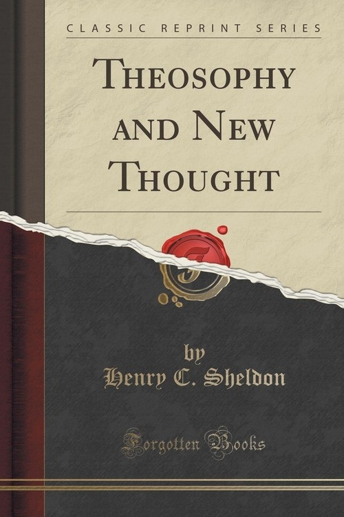 Theosophy and New Thought (Classic Reprint) Sheldon Henry C.
