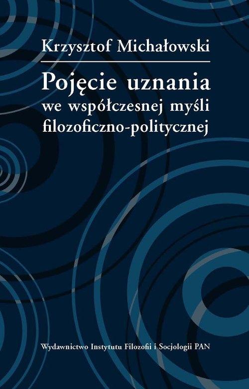Pojęcie uznania we współczesnej myśli filozoficzno-politycznej Michałowski Krzysztof