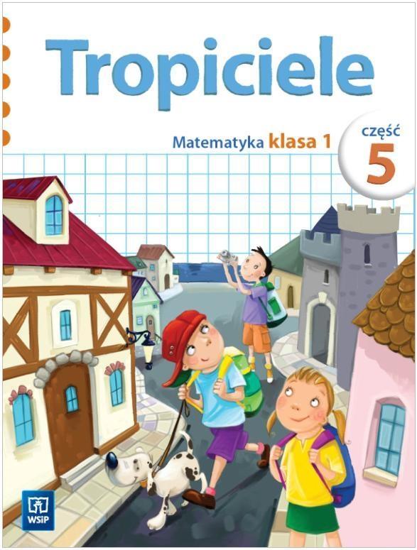 Tropiciele SP KL 1. Matematyka. Część 5 (2012) 132034 Elżbieta Burakowska
