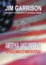Ameryka jako imperium Przywódca świata czy bandycka potęga? Garrison Jim