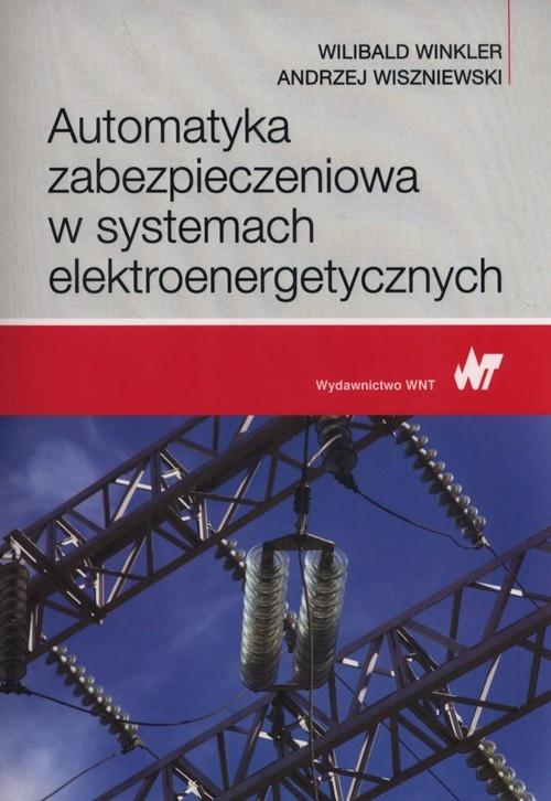Automatyka zabezpieczeniowa w systemach elektroenergetycznych Winkler Wilibald, Wiszniewski Andrzej