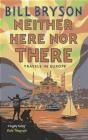 Neither Here, Nor There Bill Bryson