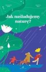Jak naśladujemy naturę?