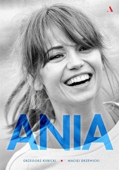 Ania. Biografia Anny Przybylskiej Grzegorz Kubicki, Maciej Drzewicki