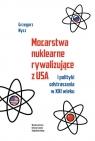 Mocarstwa nuklearne rywalizujące z USA i polityki odstraszania w XXI wieku Nycz Grzegorz