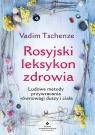 Rosyjski leksykon zdrowia Ludowe metody przywracania równowagi duszy i Tschenze Vadim