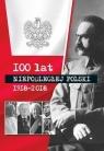 100 lat niepodłegłej Polski 1918-2018 praca zbiorowa