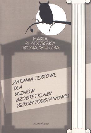 Zadania testowe dla uczniów 6 kl. SP Maria Bladowska, Iwona Wierzba