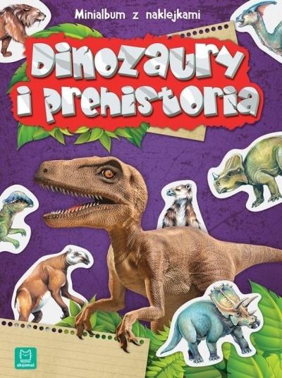 Minialbum z naklejkami. Dinozaury i prehistoria praca zbiorowa