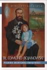 Bł. Edmund Bojanowski. Piękno Maryjnej świętości