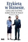 Etykieta w biznesie, czyli jak ułatwić sobie życie w pracy Wocław Wojciech