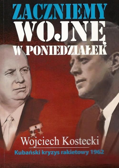 Zaczniemy wojnę w poniedziałek Kostecki Wojciech