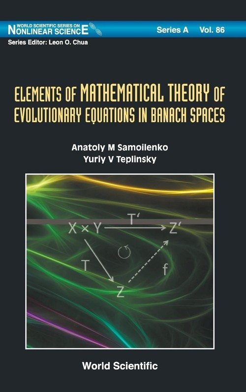 Elements of Mathematical Theory of Evolutionary Equations in Banach Spaces Yuri V. Teplinsky, Anatoly M. Samoilenko
