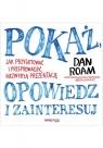 Pokaż opowiedz i zainteresuj Jak przygotować i przeprowadzić niezwykłą Dan Roam