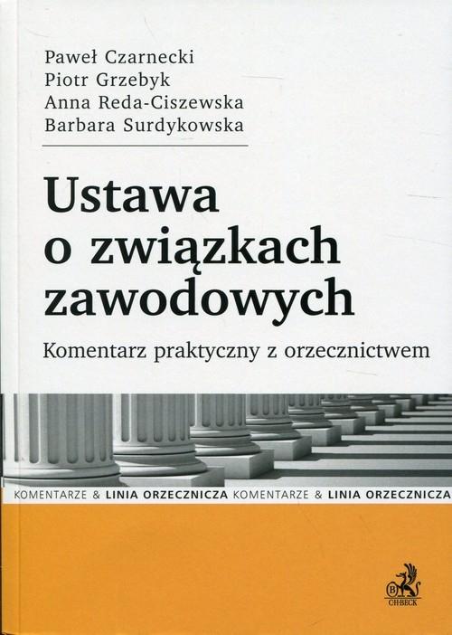 Ustawa o związkach zawodowych Czarnecki Paweł, Grzebyk Piotr, Reda-Ciszewska Anna, Surdykowska Barbara