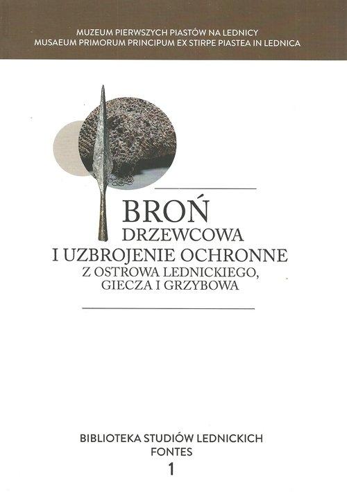 Broń drzewcowa i uzbrojenie ochronne z Ostrowa Lednickiego, Giecza i Grzybowa
