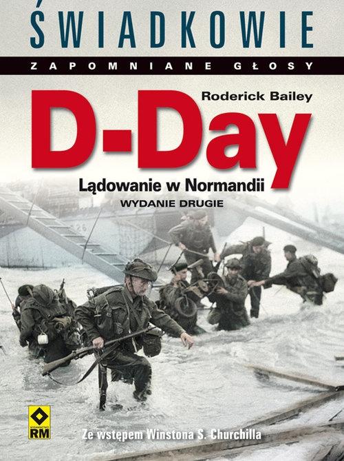 D-Day. Lądowanie w Normandii. Świadkowie Zapomniane Głosy. Wyd. II Bailey Roderick