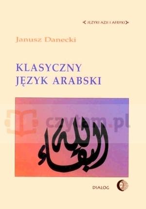Język Arabski Klasyczny. Opis Danecki Janusz