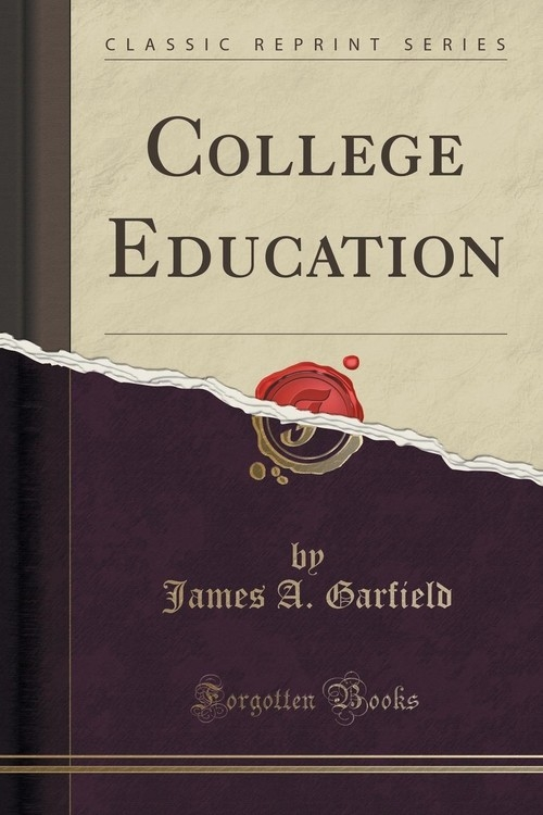 College Education (Classic Reprint) Garfield James A.