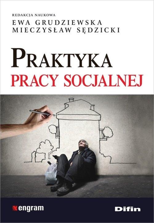 Praktyka pracy socjalnej Grudziewska Ewa, Sędzicki Mieczysław redakcja naukowa