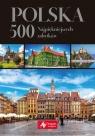 Polska 500 najpiękniejszych zabytków wersja exclusive Ressel Ewa