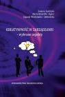 Kreatywność w zarządzaniu wybrane aspekty Joanna Jasińska, Daria Bazydło-Egier, Jagoda Wodz