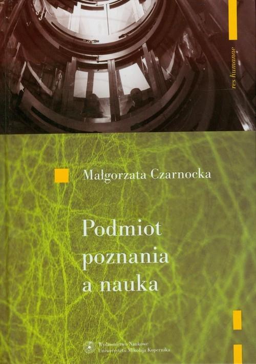 Podmiot poznania a nauka Czarnocka Małgorzata