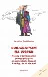 Eurazjatyzm na wspak. Polscy tradycjonaliści przeglądają się w zwierciadle Bratkiewicz Jarosław