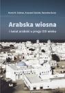 Arabska Wiosna i świat arabski u progu XXI wieku Dziekan Marek M., Zdulski Krzysztof, Bania Radosław